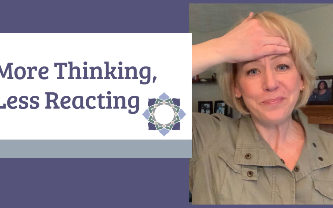 More Thinking, Less Reacting
